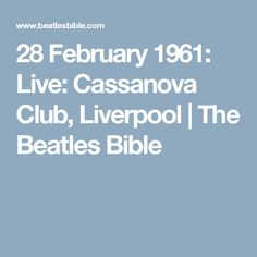 28 February 1961: Live: Cassanova Club, Liverpool | The Beatles Bible
