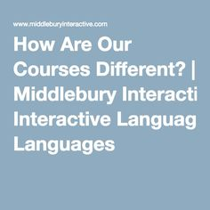 How Are Our Courses Different? | Middlebury Interactive Languages