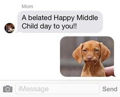 The middle child–loving mom: | 26 Mom Texts That Will Make You Laugh Way Harder Than You Should