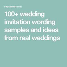 100+ wedding invitation wording samples and ideas from real weddings