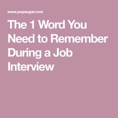 The 1 Word You Need to Remember During a Job Interview