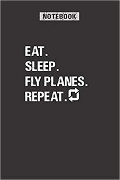 EAT SLEEP FLY PLANES REPEAT: Pilot Notebook Gift, Journal for pilot, Airplane Lovers, Becoming pilot, aviation school graduate, Aviation Gift: nachit: 9781661727253: Amazon.com: Books Airplane Quotes, Aviation Quotes, Aviation Humor, Pilot Quotes, Fly Quotes, Cute Quotes, Short Inspirational Quotes, Motivational Quotes, Airline Pilot