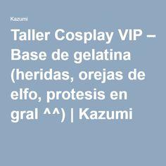 Taller Cosplay VIP – Base de gelatina (heridas, orejas de elfo, protesis en gral ^^) | Kazumi