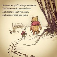 Promise me you will always remember: You are braver than you believe, and stronger than you seem, and smarter than you think. Milne/Winnie the Pooh Winnie The Pooh Quotes, Winnie The Pooh Friends, Pooh Bear, Disney Quotes, Always Remember, Cute Quotes, Quotes Girls, Sad Quotes, Positive Quotes