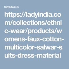 https://ladyindia.com/collections/ethnic-wear/products/womens-faux-cotton-multicolor-salwar-suits-dress-material