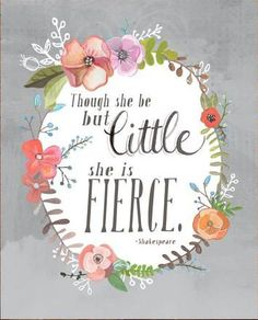 """""""Though she be but little she is fierce"""" - Shakespeare Quote Art Print by Makewells Life Quotes Love, Cute Quotes, Great Quotes, Quotes To Live By, Inspirational Quotes, Funny Sayings, Faith Quotes, Book Quotes, Motivational Quotes"""
