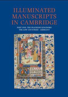 Illuminated Manuscripts in Cambridge, Part One: The Frankish Kingdoms, the Low Countries and Germany by Nigel Morgan, http://www.amazon.com/dp/1905375476/ref=cm_sw_r_pi_dp_jCaVqb1VD2RAF