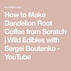 How to Make Dandelion Root Coffee from Scratch | Wild Edibles with Sergei Boutenko - YouTube Dandelion Coffee, Canning 101, Wild Edibles, The Creator, Youtube, Recipes, Ripped Recipes, Youtubers