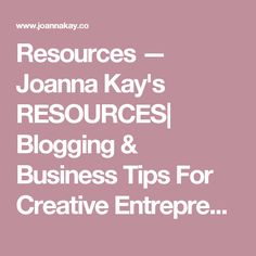 Resources — Joanna Kay's RESOURCES  Blogging & Business Tips For Creative Entrepreneurs