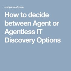 How to decide between Agent or Agentless IT Discovery Options
