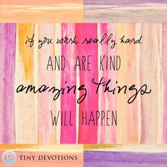 If you work really hard and are kind amazing things will happen.  http://shop.lovetinydevotions.com/ mala beads #malabeads #kindess #Livewithintention #tinydevotions #pink #quote #inspiration #wisewords #boho