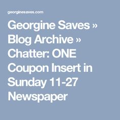 Georgine Saves  » Blog Archive   » Chatter: ONE Coupon Insert in Sunday 11-27 Newspaper