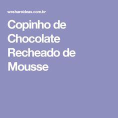 Copinho de Chocolate Recheado de Mousse