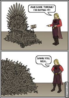 IKEA's Iron Throne - Haha!  What kills me about IKEA is that the quality is good enough for my purposes, and that there is a never-ending stream of nits who can't seem to sort how to put them together.  It's really not that hard, people.....