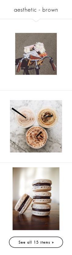 """""""aesthetic - brown"""" by xdayandnightx ❤ liked on Polyvore featuring photos, pictures, pics, backgrounds, image, food, macarons, filler photos, home and brown"""