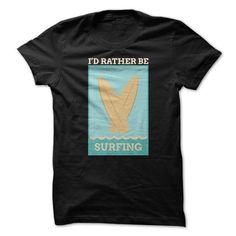 Id Rather Be Surfing T Shirts, Hoodies, Sweatshirts. GET ONE ==> https://www.sunfrog.com/Funny/Id-Rather-Be-Surfing-Funny-Shirt.html?41382