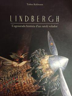 Kuhlmann,Torben. LINDBERG:L'agosarada història d'un ratolí volador. Joventut, 2014.