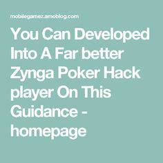 You Can Developed Into A Far better Zynga Poker Hack player On This Guidance - homepage