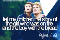 """Things I want to do before I die:  """"Tell my children the story of the girl who was on fire and the boy with the bread."""""""