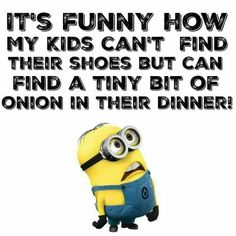 Im that kid who finds onions in everything I eat!