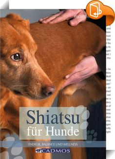 Shiatsu für Hunde    ::  Shiatsu ist eine Massagetechnik, die auf den Grundlagen der Traditionellen Chinesischen Medizin beruht. Durch die Arbeit an den Meridianen, den Energiebahnen des Körpers, lassen sich innere Organe und Emotionen positiv beeinflussen. Zusätzlich werden vielfältige Techniken wie Akupressur, Dehnungen und Massagegriffe eingesetzt. Das Buch richtet sich an alle Hundebesitzer, die offen für Neues sind und zur Gesunderhaltung und Entspannung ihres Hundes beitragen möc...