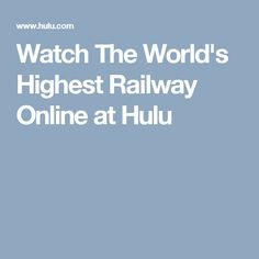 Watch The World's Highest Railway Online at Hulu