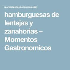 hamburguesas de lentejas y zanahorias – Momentos Gastronomicos