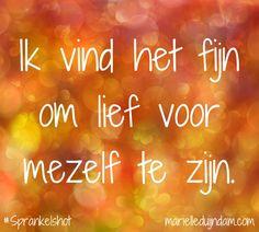 Ik vind het fijn om lief voor mezelf te zijn.  Samen sprankelen + Sprankelmail: MarielleDuijndam.com #Sprankelshot #Affirmaties #Sprankelperspectief #Quotes