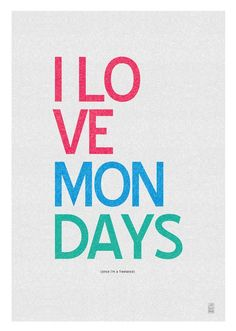 I Love Mondays. Stay Positive #Quotes: http://www.pinterest.com/newdirectionsbh/stay-positive/