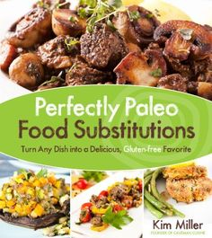 Perfectly #Paleo #Food Substitutions: Turn Any #Dish Into a Delicious, #Gluten-free Favorite by Kim Miller, $13.59