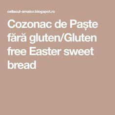 Cozonac de Paște fără gluten/Gluten free Easter sweet bread