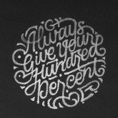 Always give your hundred percent - True. Lettering by Patrick Cabral, art-director.