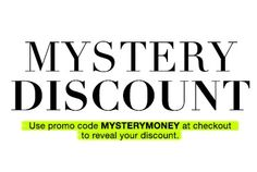MYSTERY DISCOUNT! Use code MYSTERYMONEY SALE ENDS 11/01 This Halloween season, pick your favorite pieces then enter MYSTERYMONEY at checkout to solve the mystery of just how much you'll save! You could slash your total up to 40% with this mysterious treat, so let's get shopping. So go ahead, place your order and unveil your Halloween mystery!