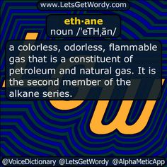 ethane 11/30/2016 GFX Definition of the Day eth·ane noun /ˈeTHˌān/ a #colorless #odorless #flammable gas that is a constituent of #petroleum and #naturalgas It is the second member of the #alkane series. #LetsGetWordy #dailyGFXdef #ethane