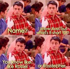 Friends TV Show on Joey: Name? It know Ross, but what's it short for? You know like, like Rossel or Rosstepher. Friends TV show quotes Friends Tv Show, Serie Friends, Friends Moments, I Love My Friends, Friends Forever, Friends Episodes, Friends Funniest Moments, Ross Friends, Ross Geller