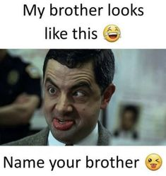 my brother looks like this - brother meme funny Funny Sister Memes, Brother Memes, Brother Sister Quotes, Mom Jokes, Really Funny Memes, Stupid Memes, Siblings Day Quotes, Sibling Memes, Tag Your Brother
