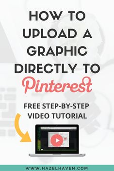 How to Upload a Graphic Directly to Pinterest (FREE step-by-step video tutorial!) via @hazelhaven