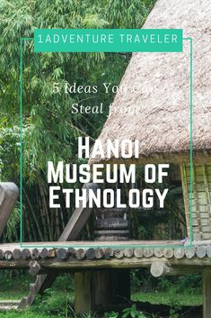 5 Ideas You Can Steal from Hanoi Museum of Ethnology - How to explore the ethnic culture exhibits at the Hanoi Museum of Ethnology.  Travel to Hanoi Vietnam an immerse yourself in the culture. Great place for single, group, and family travel.  Check here for more details. | Hanoi | Vietnam | Museum of Ethnology | Vietnam Museum of Ethnology | travel | travel photography | Museums |Vietnam Museums |