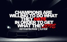 """Champions are willing to do what they hate in order to get what they love."" Motivational / Inspirational Quote"
