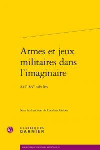 Armes et jeux militaires dans l'imaginaire, XIIe-XVe siècles