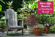 Work/Life Balance: Is it Possible for Moms? What does balance truly look like for you?