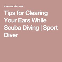 Tips for Clearing Your Ears While Scuba Diving | Sport Diver