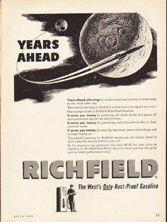 """1953 RICHFIELD GASOLINE vintage magazine advertisement """"Years Ahead"""" -- Years-ahead planning by modern scientists is aimed at rocket trips to the moon some day. Years-ahead planning by Richfield means money-saving for you now! One example of this is Richfield Rust-Proof Gasoline. ... Richfield - The West's Only Rust-Proof Gasoline -- Size: The dimensions of the full-page advertisement are approximately 8.25 inches x 11 inches (21 cm x 28 cm). Condition: This original vintage full-page ..."""