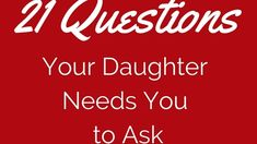 SO how do you develop a close relationship with your daughter? I ask questions!