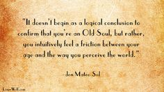 Being an Old Soul: you instinctively feel it.  Source: http://lonerwolf.com/old-souls-intuition/
