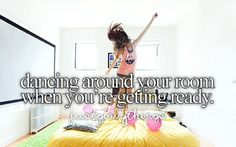 Just Girly Things. It always takes me forever to get ready because I'm just singing and dancing around XD