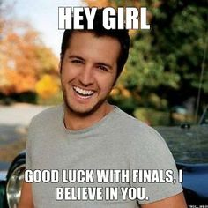 Thanks Luke! Now that I have your luck I'm gonna kick these finals in the ass!