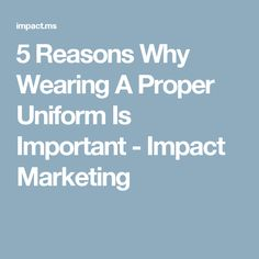 5 Reasons Why Wearing A Proper Uniform Is Important - Impact Marketing
