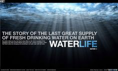 WaterLife - The Story of the Last Great Supply of Fresh Drinking Water on Earth