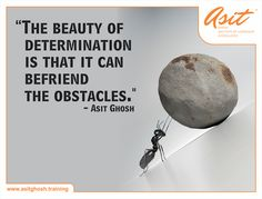 THE BEAUTY OF DETERMINATION IS THAT IT CAN BEFRIEND THE OBSTACLES. - Asit Ghosh ‪#‎Quotes‬ ‪#‎Asit‬#Ghosh#FFT#ThoughtDrops